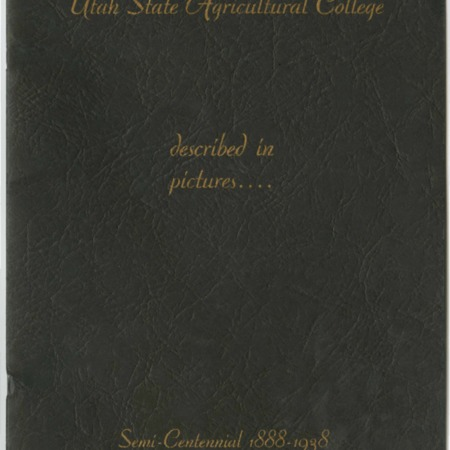 Utah State Agricultural College Described in Pictures: Semi-Centennial 1888-1938