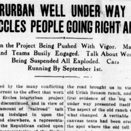 """Interurban Well Under Way Eccles People Going Right Ahead,"" Logan Republican, 1912<br />"