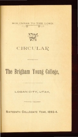 Holiness to the Lord,  Circular, of the Brigham Young College, 1893-1894