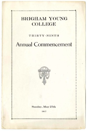 Brigham Young College Thirty-Ninth Annual Commencement, Sunday, May 27th, 1917 - Program