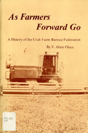 As Farmers Forward Go : A History of the Utah Farm Bureau Federation by V. Allen Olsen